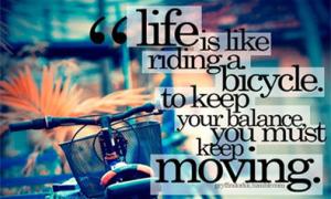 Cuộc sống giống như đi xe đạp