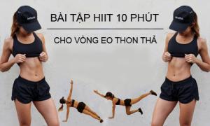 10 phút tập HIIT giúp tiêu hao mỡ thừa vùng bụng hiệu quả